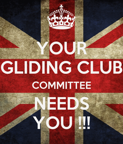 Poster: YOUR GLIDING CLUB COMMITTEE NEEDS YOU !!!