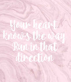 Poster: Your heart  knows the way Run in that direction