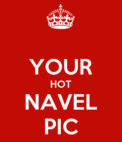 Poster:  YOUR HOT NAVEL PIC