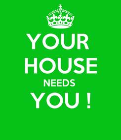 Poster: YOUR  HOUSE NEEDS  YOU !