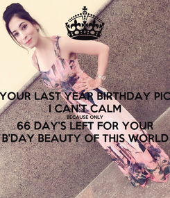 Poster: YOUR LAST YEAR BIRTHDAY PIC I CAN'T CALM BECAUSE ONLY 66 DAY'S LEFT FOR YOUR B'DAY BEAUTY OF THIS WORLD
