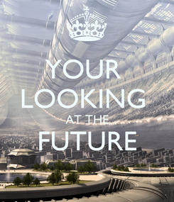 Poster: YOUR  LOOKING  AT THE FUTURE
