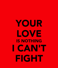 Poster: YOUR LOVE IS NOTHING I CAN'T FIGHT