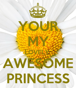 Poster: YOUR MY LOVELY  AWESOME PRINCESS