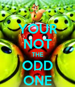 Poster: YOUR NOT THE ODD ONE