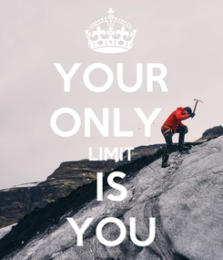 Poster: YOUR ONLY  LIMIT IS YOU