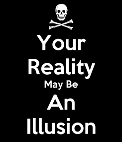 Poster: Your Reality May Be An Illusion