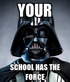 Poster: YOUR SCHOOL HAS THE FORCE