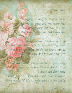 Poster:  Your Song  It's a little bit funny this feeling inside I'm not one of those who can easily hide I don't have much money, but, boy, if I did I'd buy a big house