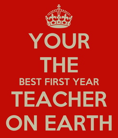 Poster: YOUR THE BEST FIRST YEAR TEACHER ON EARTH