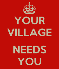 Poster: YOUR VILLAGE  NEEDS YOU