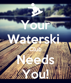Poster: Your Waterski  Club Needs You!