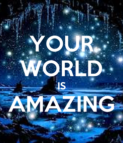Poster: YOUR WORLD IS AMAZING