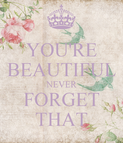 Poster: YOU'RE BEAUTIFUL NEVER FORGET THAT