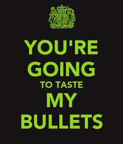 Poster: YOU'RE GOING TO TASTE MY BULLETS