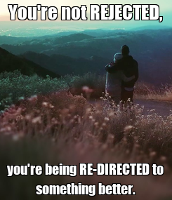Poster: You're not REJECTED, you're being RE-DIRECTED to something better.
