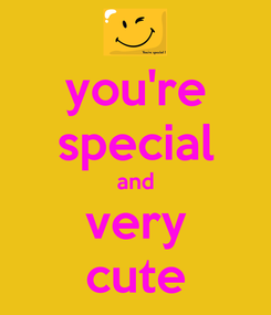 Poster: you're special and very cute