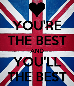 Poster: YOU'RE THE BEST AND YOU'LL THE BEST