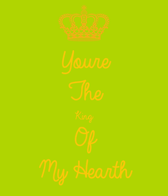 Poster: Youre  The King Of My Hearth
