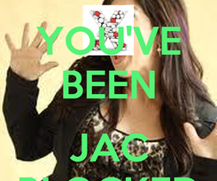 Poster: YOU'VE BEEN   JAC BLOCKED