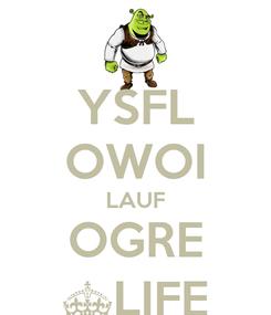 Poster: YSFL OWOI LAUF OGRE ^LIFE