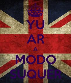 Poster: YU AR A MODO SUQUER