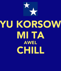 Poster: YU KORSOW MI TA AWEL CHILL