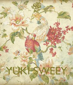 Poster:     YUKI SWEEY