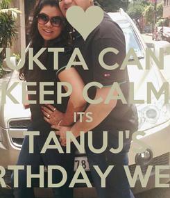 Poster: YUKTA CAN'T KEEP CALM ITS  TANUJ'S BIRTHDAY WEEK