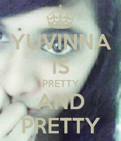 Poster: YUVINNA IS PRETTY AND PRETTY