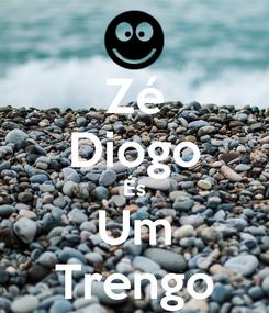 Poster: Zé Diogo És Um Trengo