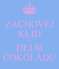 Poster: ZACHOVEJ KLID A DEJ SI ČOKOLÁDU