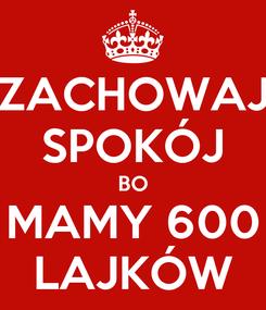 Poster: ZACHOWAJ SPOKÓJ BO MAMY 600 LAJKÓW