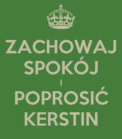 Poster: ZACHOWAJ SPOKÓJ I POPROSIĆ KERSTIN