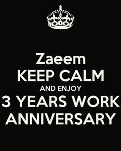 Poster: Zaeem KEEP CALM AND ENJOY 3 YEARS WORK ANNIVERSARY