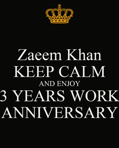 Poster: Zaeem Khan KEEP CALM AND ENJOY 3 YEARS WORK ANNIVERSARY