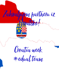 Poster:  Zahvaljujem partneru iz  Hrvatske!   Croatia week  #edual team