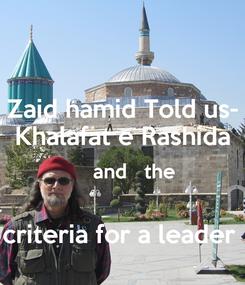 Poster: Zaid hamid Told us- Khalafat e Rashida      and   the   criteria for a leader