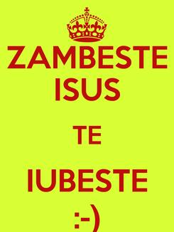 Poster: ZAMBESTE ISUS TE IUBESTE :-)