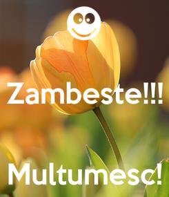 Poster:  Zambeste!!!   Multumesc!