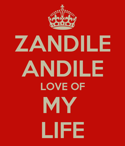 Poster: ZANDILE ANDILE LOVE OF MY  LIFE