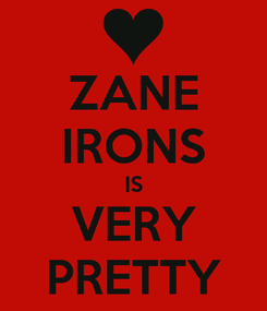 Poster: ZANE IRONS IS VERY PRETTY