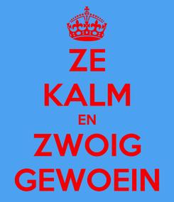 Poster: ZE KALM EN ZWOIG GEWOEIN