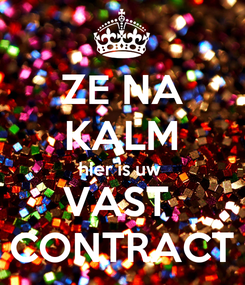 Poster: ZE NA KALM hier is uw  VAST  CONTRACT