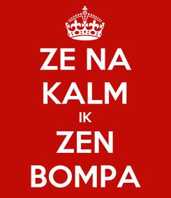 Poster: ZE NA KALM IK ZEN BOMPA