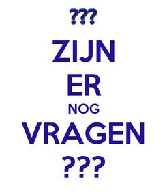 Poster: ZIJN ER NOG VRAGEN ???