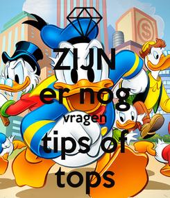 Poster: ZIJN er nog vragen tips of tops