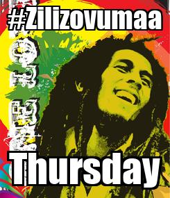 Poster: #Zilizovumaa Thursday