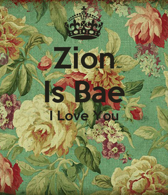 Poster: Zion Is Bae I Love You