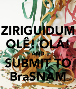 Poster: ZIRIGUIDUM OLÊ! OLÁ! AND SUBMIT TO BraSNAM